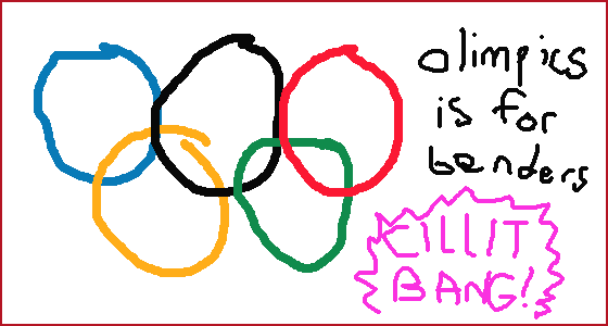 olimpics is for benders